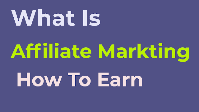 What Is Affiliate Marketing ? How Is It Works And How We Can Earn ?