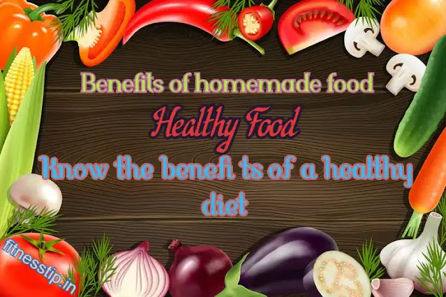 Benefits of homemade food - Healthy Food - Know the benefits of a healthy diet?