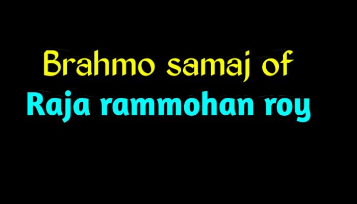 Brahmo samaj of raja rammohan roy