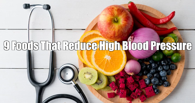 9 Foods That Reduce High Blood Pressure