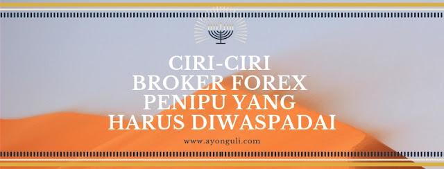 Ciri-Ciri Broker Forex Penipu Yang Harus Diwaspadai