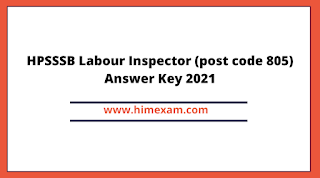 HPSSSB Labour Inspector (post code 805) Answer Key 2021