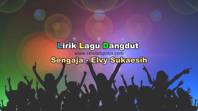 Sengaja Lirik Lagu Dangdut - Elvy Sukaesih