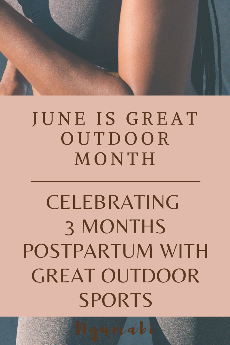 June Is Great Outdoor Month | Celebrating 3 Months Postpartum With Great Outdoor Sports