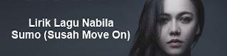 Lirik Lagu Nabila - Sumo (Susah Move On)