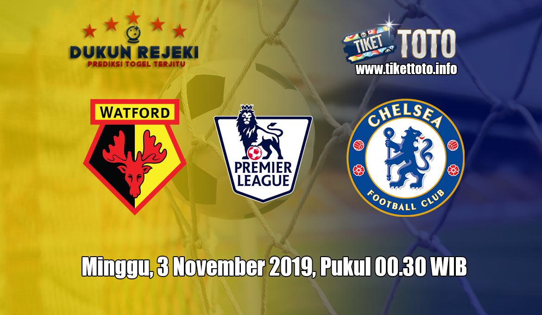 Prediksi Watford VS Chelsea 3 November 2019