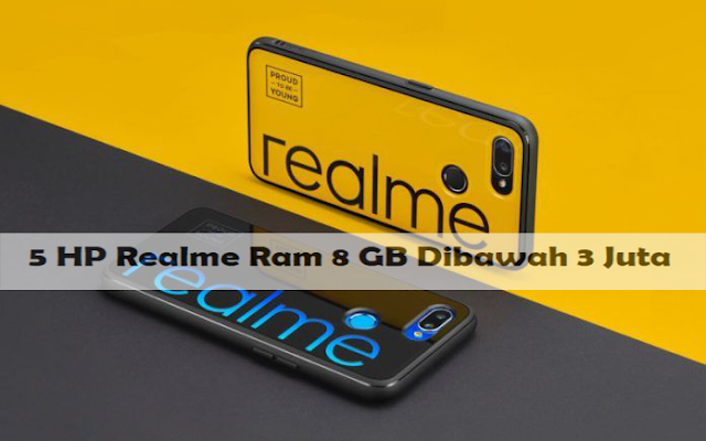 Daftar 5 HP Realme Ram 8 GB Dibawah 3 Juta