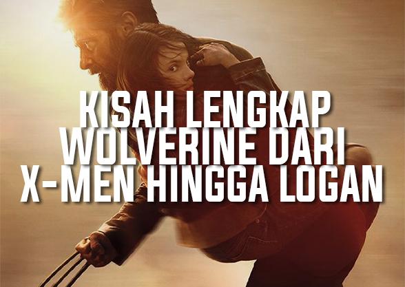 Kisah Lengkap Wolverine Dari X-Men Hingga Logan