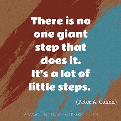 """Rare Success Quotes In Images To Inspire You: """"There is no one giant step that does it. It's a lot of little steps."""" - Peter A. Cohen"""