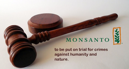 Thinking Humanity: Monsanto Charged With Crimes Against Nature and Humanity, Set to Stand Trial in 2016