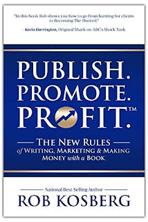 Publish. Promote. Profit.: The New Rules of Writing, Marketing & Making Money with a Book free book promotion Rob Kosberg