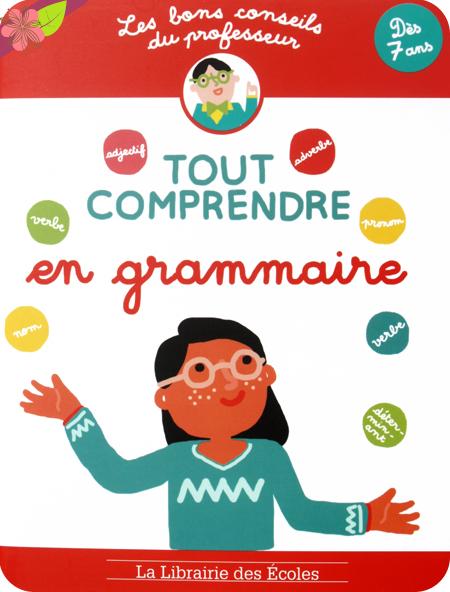 Les bons conseils : Tout comprendre en grammaire - La Librairie des Écoles.