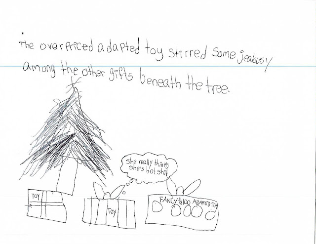 "The overpriced adapted toy stirred some jealousy among the other gifts beneath the tree.   Three wrapped gifts, two labeled ""toy"" and one labeled ""fancy $100 adapted toy"" sit beneath a tree. A speech bubble above one toy box says ""She really thinks she's hot shit."""