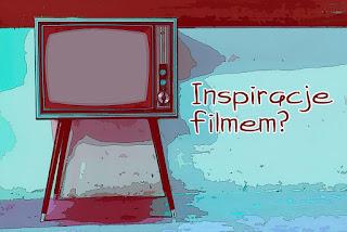 Inspiracje filmem