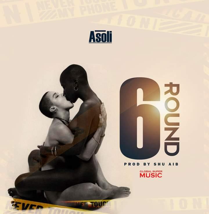 [Music] Asoli - 6 Round (prod. Shu Aib) #Arewapublisize