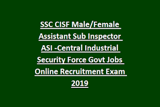 SSC CISF Male Female Assistant Sub Inspector ASI -Central Industrial Security Force Govt Jobs Online Recruitment Exam 2019