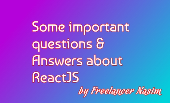 Answer to some important questions about ReactJS