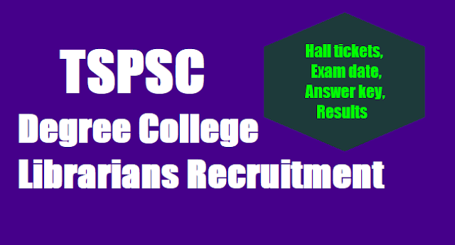 TSPSC Degree College Librarians Recruitment,Exam date,Hall tickets, Answer key,Results