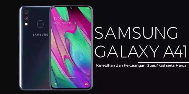 Samsung Galaxy A41- Kelebihan, Kekurangan, Spesifikasi dan Harga