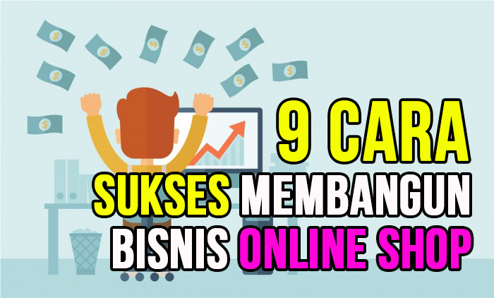 9 Cara Sukses Membangun Bisnis Online Shop Yang Efektif Ic Media