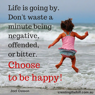 Life is going by - don't waste a minute - choose to be happy!