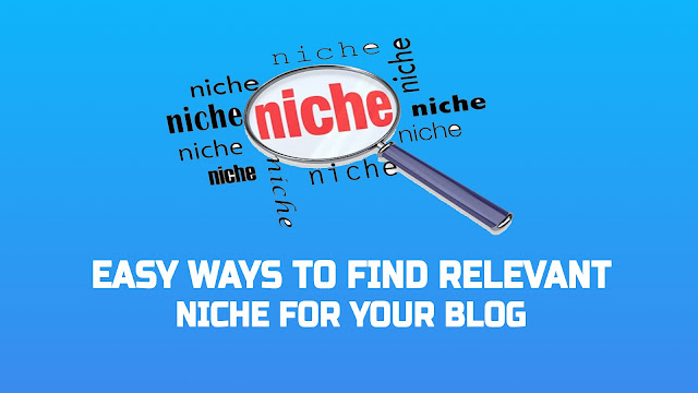 Easy Ways to Find Relevant Niche For Your Blog