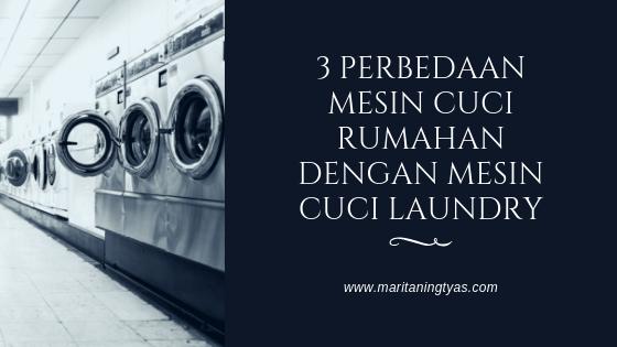 3 Perbedaan Mesin Cuci Rumahan dengan Mesin Cuci Laundry