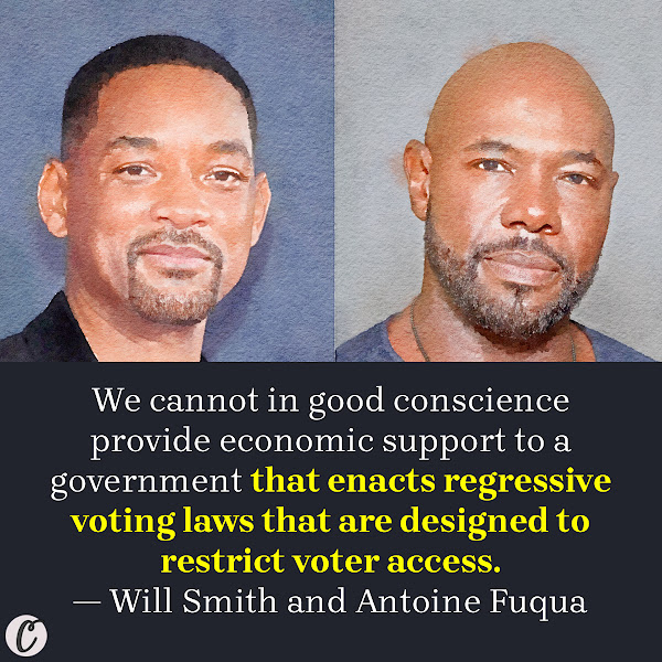 We cannot in good conscience provide economic support to a government that enacts regressive voting laws that are designed to restrict voter access. — Will Smith and Antoine Fuqua