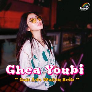 Ghea Youbi - Gak Ada Waktu Beib