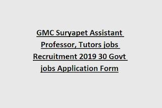 GMC Suryapet Assistant Professor, Tutors jobs Recruitment 2019 30 Govt jobs Application Form