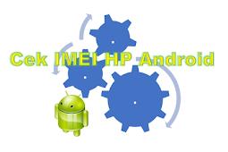 Tips Jitu Cara Mudah Cek IMEI HP Android Dengan Kode