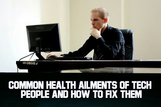 Common Health Ailments of Tech People And How to Fix Them