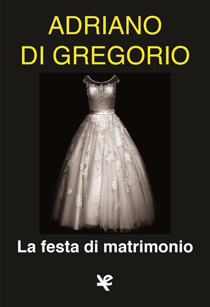 Libri: arriva nelle librerie 'La festa di matrimonio' di Adriano Di Gregorio
