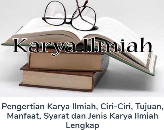 Membahas Materi Pengertian Karya Ilmiah Beserta Ciri-Ciri, Tujuan, Manfaat, Syarat dan Jenis Karya Ilmiah Lengkap