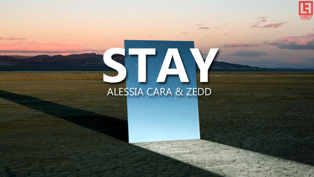 Stay Lyrics – Alessia Cara & Zedd