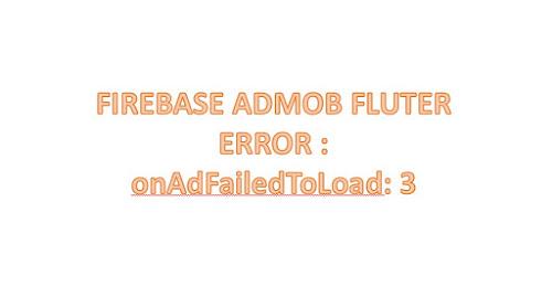Mengatasi onAdFailedToLoad: 3 Admob Flutter