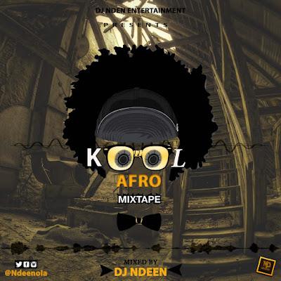 "DJ%2BNdeen%2B %2Bafro%2Bmitape Naijawavez.com  - MIXTAPE: Kool Afro Mixtape"" Hosted by DJ Ndeen_Naijawavez"