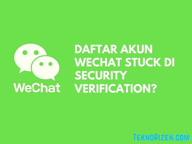 Mengapa Daftar WeChat Stuck di Security Check Mengapa Daftar WeChat Stuck di Security Check?