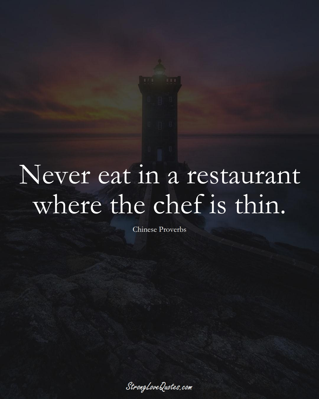 Never eat in a restaurant where the chef is thin. (Chinese Sayings);  #AsianSayings