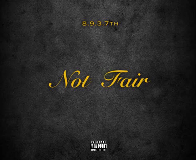 "8.9.3.7th releases new-age song for the ladies ""Not Fair"""