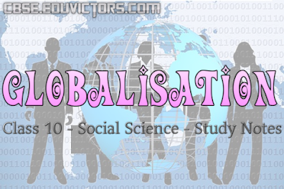CBSE Class 10 - Social Science - Globalisation  Study Notes (#cbsenotes)(#eduvictors)