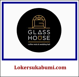 Lowongan Kerja Glass house Sukabumi Terbaru