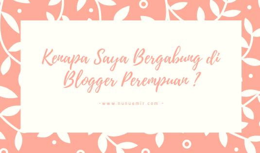 Kenapa Saya Bergabung di Blogger Perempuan