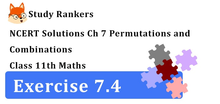 NCERT Solutions for Class 11 Maths Chapter 7 Permutations and Combinations Exercise 7.4