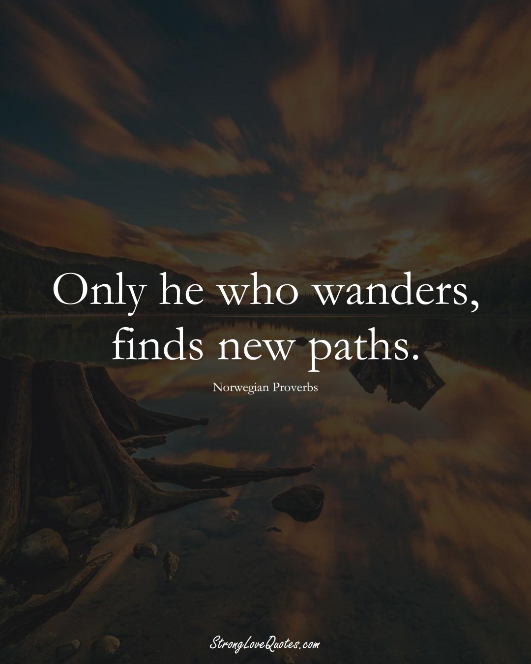 Only he who wanders, finds new paths. (Norwegian Sayings);  #EuropeanSayings