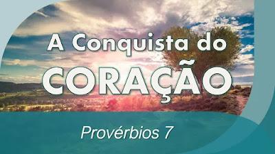 Estudo Bíblico Provérbios 7 pregação  sabedoria