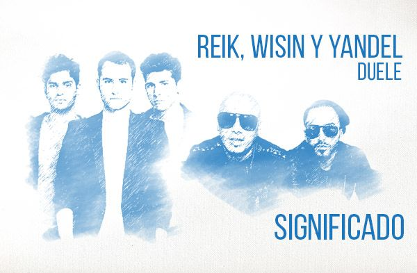 Duele Significado de la Canción Reik Wisin Yandel.
