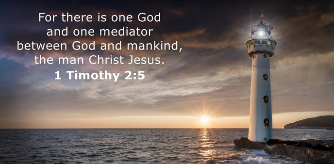 For there is one God and one mediator between God and mankind, the man Christ Jesus.