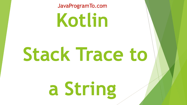 Kotlin Program to Convert a Stack Trace to a String