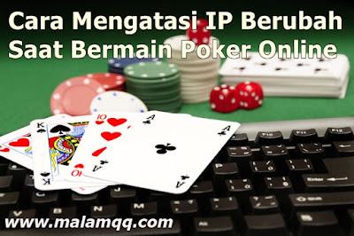 Agen Poker Cara Mengatasi IP Berubah Saat Bermain Poker Online